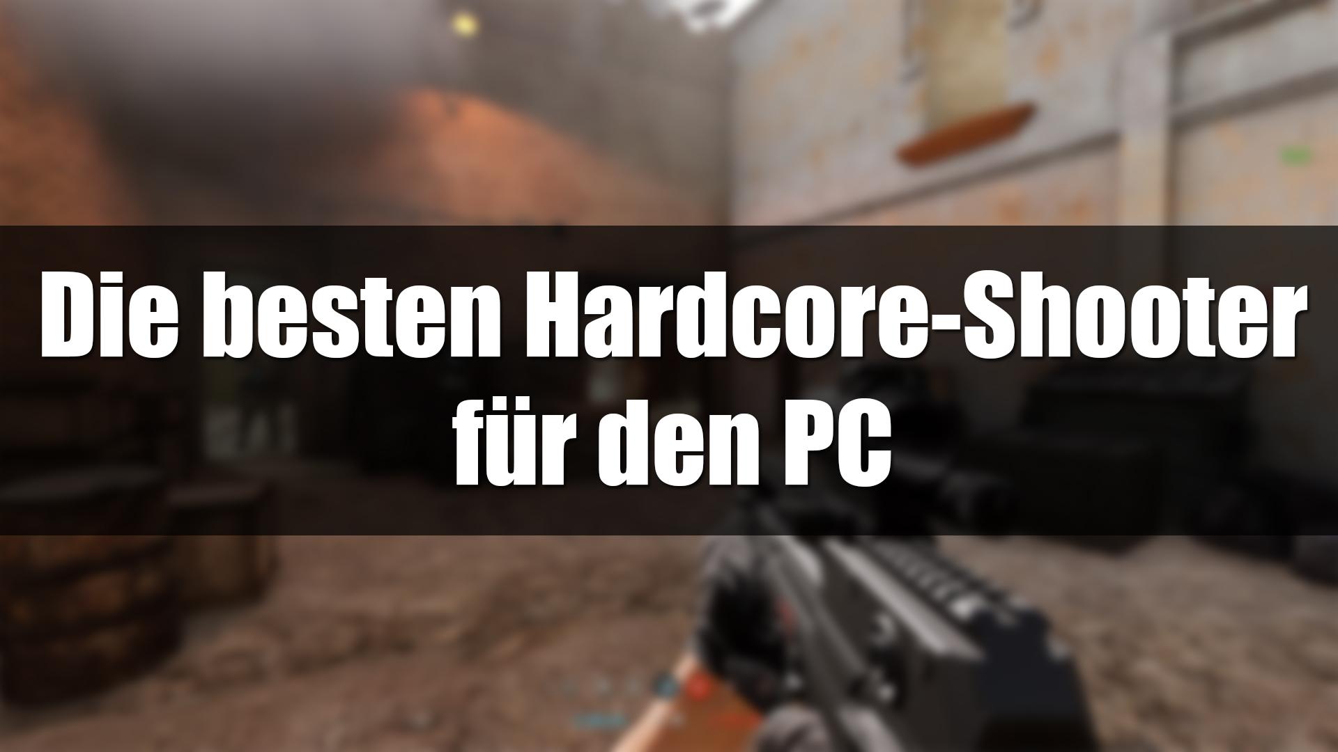 Die besten Hardcore-Shooter für den PC
